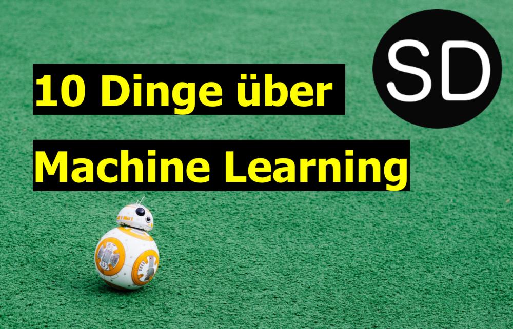 Machine Learning: 10 Fakten, die jeder kennen sollte